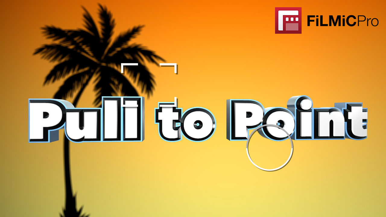 Pull to Point - Filmic Pro Mobile Video | Filmic Pro Mobile